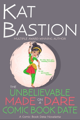 Cover of Kat Bastion's The Unbelievable Made on a Dare Comic Book Date with green, red, and white book title, cover gray background with pretty Indian girl dancing in green red and gold Bollywood costume
